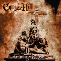 Cypress Hill - Till Death Do Us Part