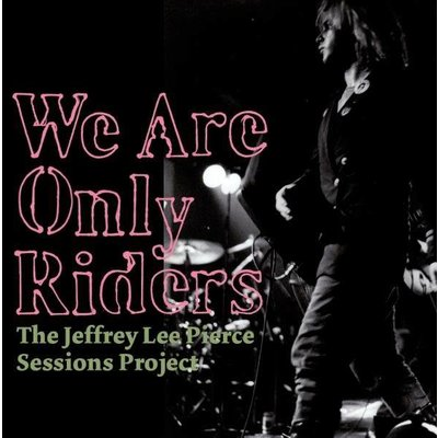 Jeffrey Lee Pierce - We Are Only Riders