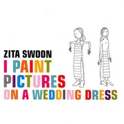 Zita Swoon - I Paint Pictures On A Wedding Dress