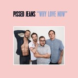 Pissed Jeans - Why Love Now (LP-Vinyl)