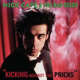 Nick Cave - Kicking Against The Pricks