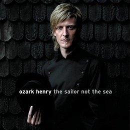 Ozark Henry - The Sailor Not The Sea