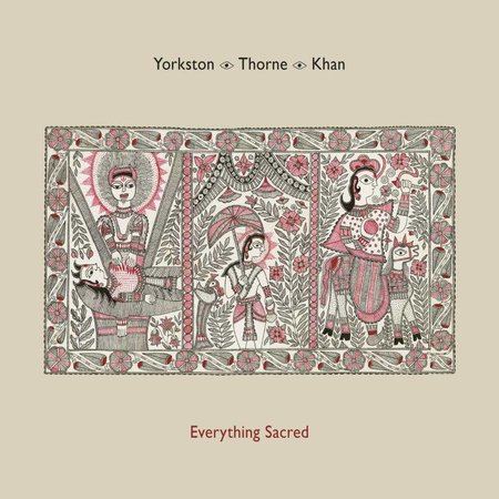 Yorkston / Thorne / Khan - Everything Sacred (LP-Vinyl)