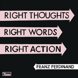 Franz Ferdinand - Right Thoughts, Right Words,