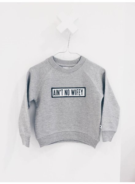 Cos i said so Sweater Ain't no wifey