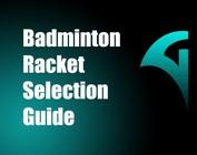 Badminton Racket Selection Guide