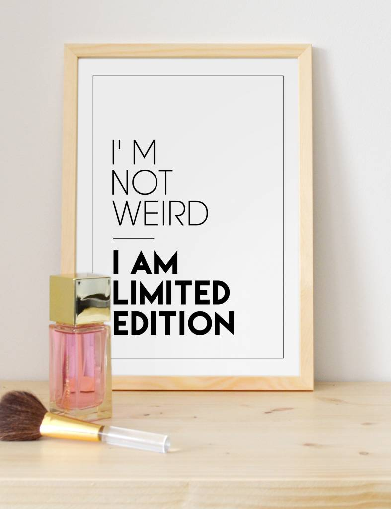 Poster - I'm not weird, I am limited edition