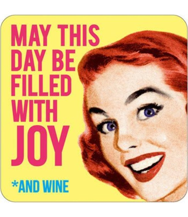May this day be filled with joy *and wine