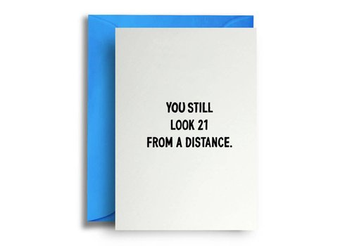 Quite Good Cards You still look 21 from a distance