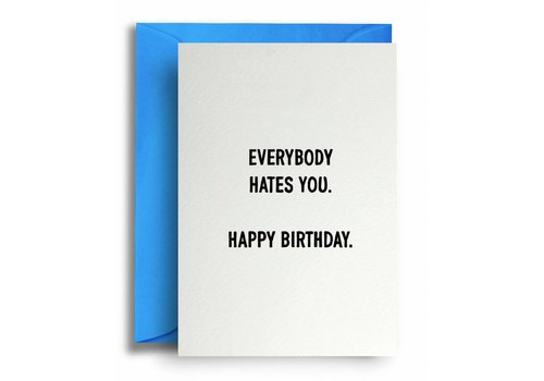 Quite Good Cards Everybody hates you. Happy birthday.