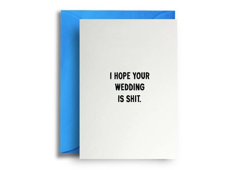 Quite Good Cards I hope your wedding is shit.