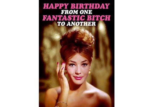 Happy birthday fantastic bitch