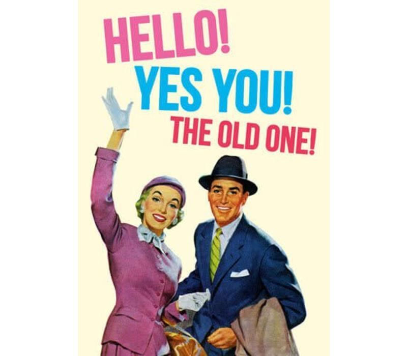 Hello! Yes you! The old one!
