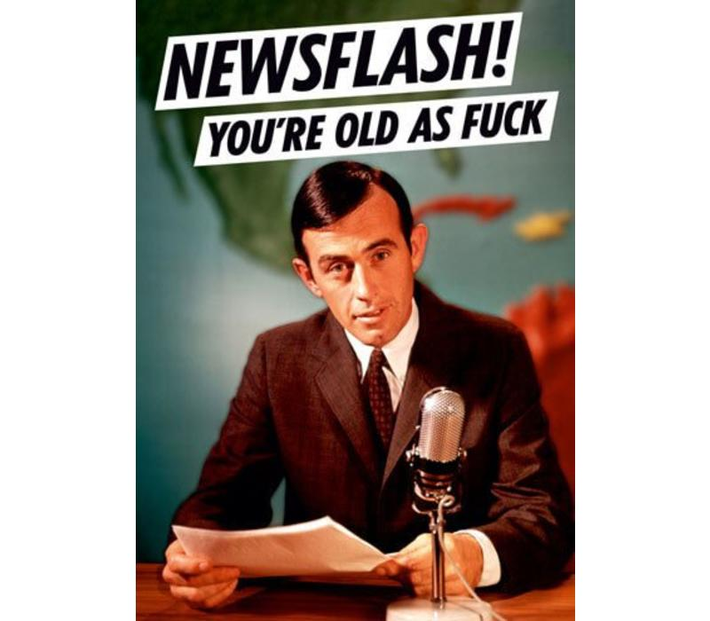 Newsflash! you're old as fuck