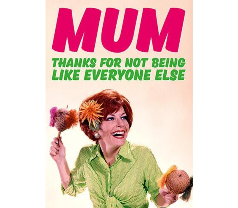 Mum Thanks for not being like everyone else