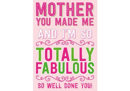 Mother you made me Fabulous