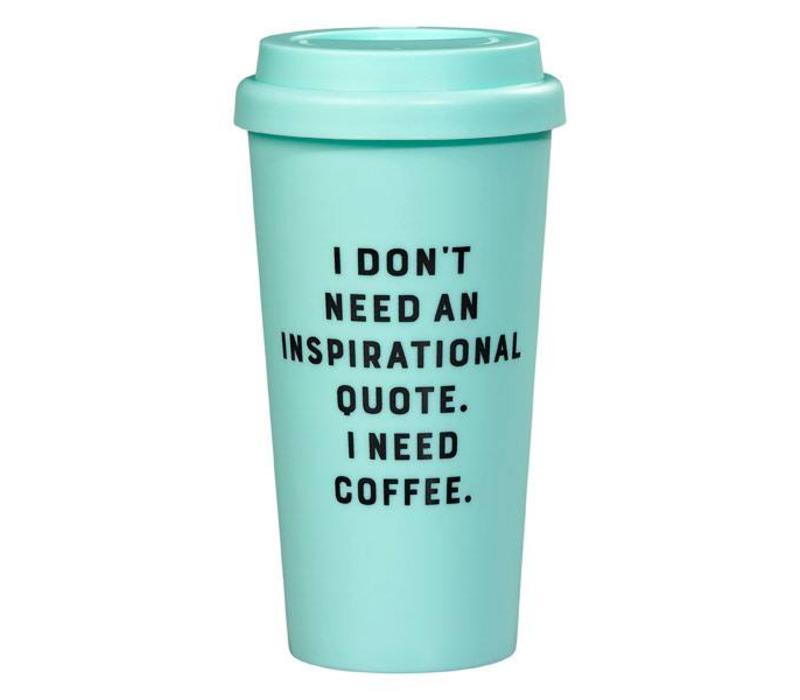 Travel Mug - I don't need