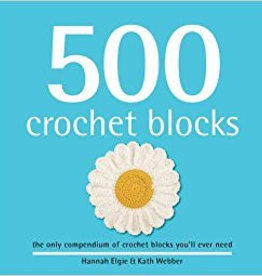 SEARCH PRESS 500 CROCHET BLOCKS by HANNAH ELGIE AND KATH WEBBER