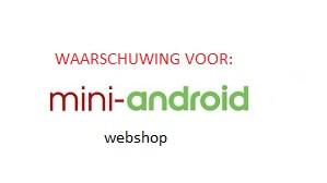 Mini-Android uit Zoetermeer, pas op voor deze webshop.