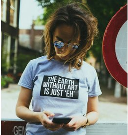 T-shirt Earth Without Art is just 'EH'