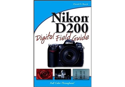 The Nikon D200 Field Guide - D Busch