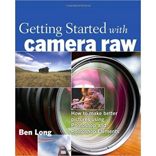 Getting Started with Camera Raw - Ben Long