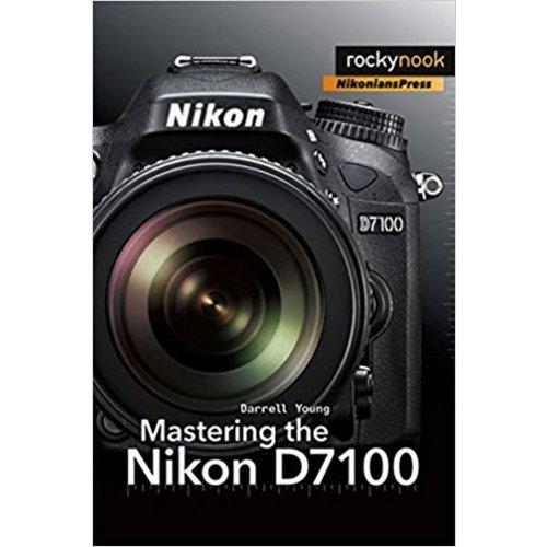 Mastering The Nikon D7100 - rockynook