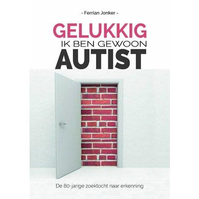 Ferrian Jonker Gelukkig, ik ben gewoon autist
