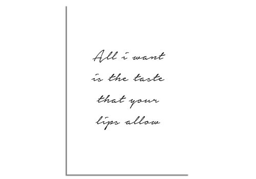 DesignClaud All I want is the taste that your lips allow - Tekst poster - Wanddecoratie - Zwart wit poster