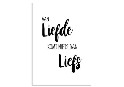 DesignClaud Van liefde komt niets dan liefs - Tekst poster - Wanddecoratie - Zwart wit