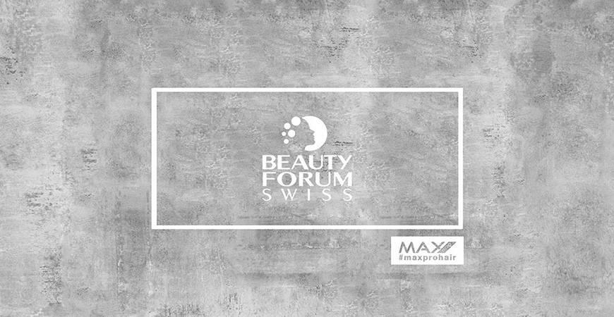 MAX PRO X BEAUTY FORUM SWISS