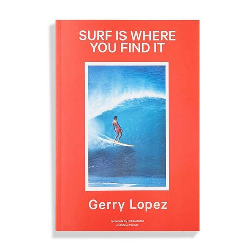 Gerry Lopez Surf is where you find it softcover