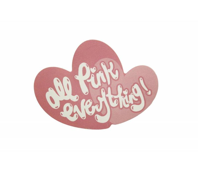 All Pink Everything - sticker