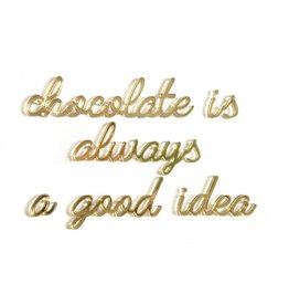 Quote 'chocolate is always a good idea' goud