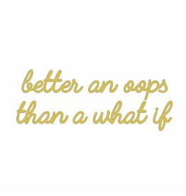 Quote 'better an oops than a what if' goud