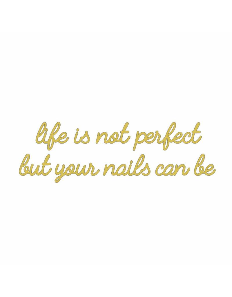 Quote 'life is not perfect but your nails can be' goud