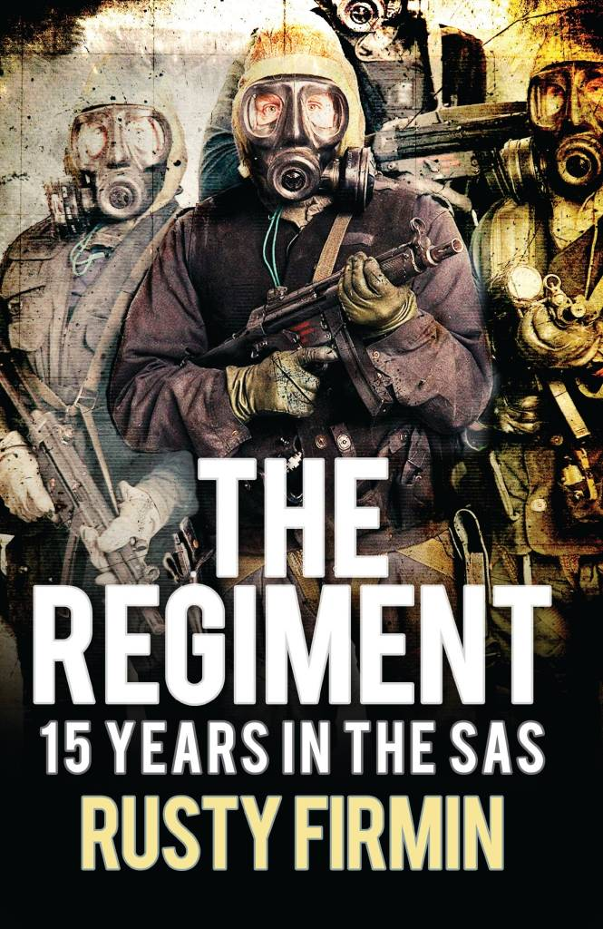 The Regiment - 15 Years in the SAS by Rusty Firmin