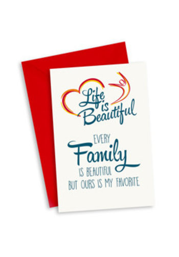 Life is Beautiful Kaart - Every family is beautiful but ours is my favorite