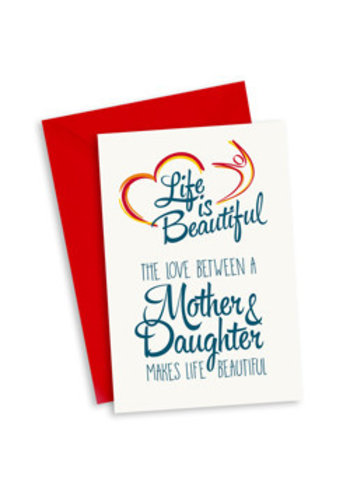 Life is Beautiful Kaart - The love between a mother & daughter makes life beautiful