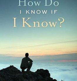 How Do I Know If I Know? by John Bytheway