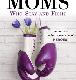 Moms who Stay and Fight - How to raise the next generation of heroes