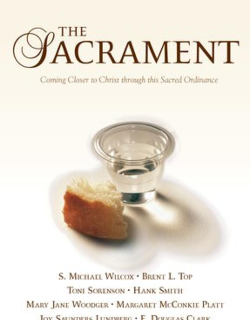 The Sacrament: Coming Closer to Christ Through This Sacred Ordinance, Various Authors