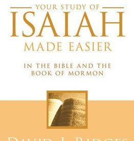 Your study of Isaiah Made Easier In The Bible and The Book of Mormon, 2nd Edition, David J Ridges
